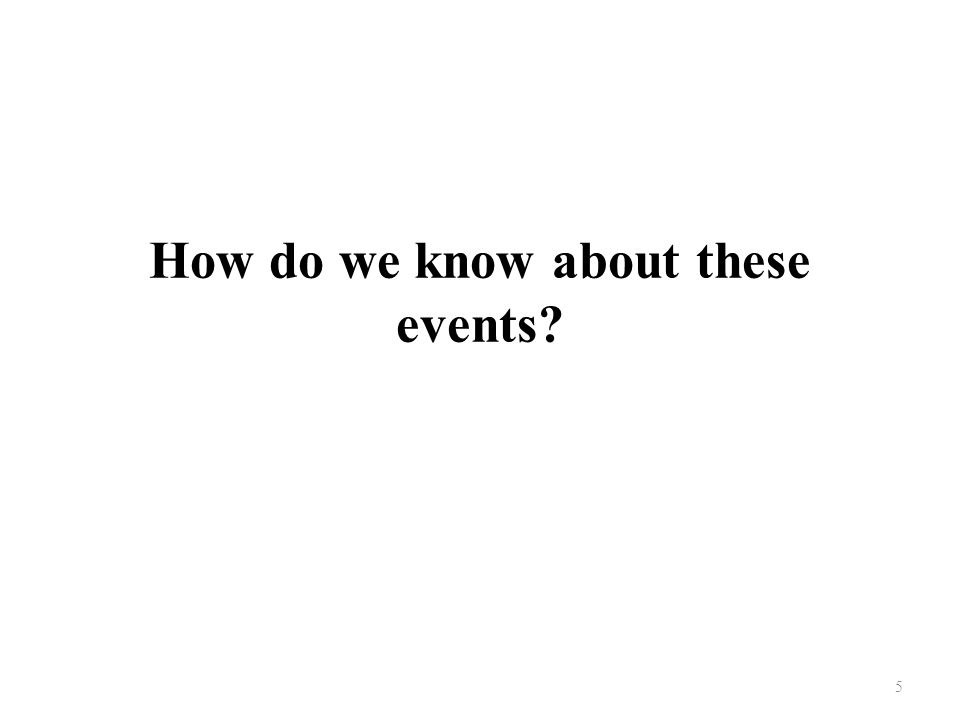 How do we know about these events? We know about them through scripture and tradition 6