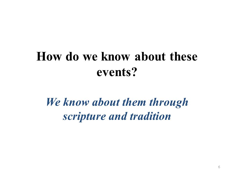 How do we know about these events We know about them through scripture and tradition 6
