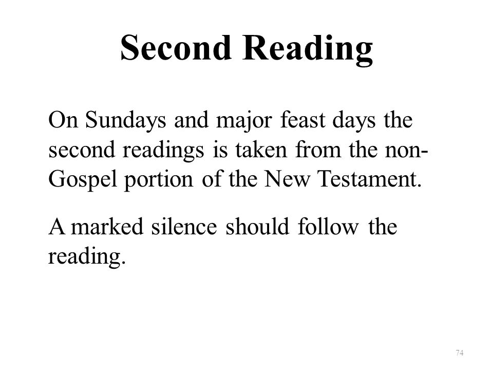 Second Reading On Sundays and major feast days the second readings is taken from the non- Gospel portion of the New Testament.