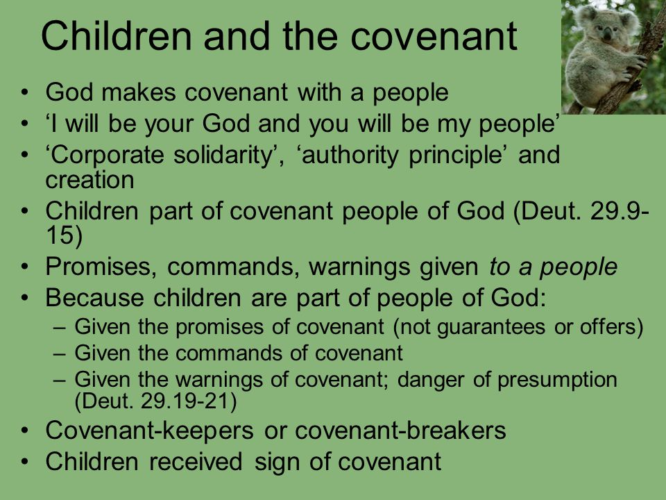Children and the covenant God makes covenant with a people 'I will be your God and you will be my people' 'Corporate solidarity', 'authority principle