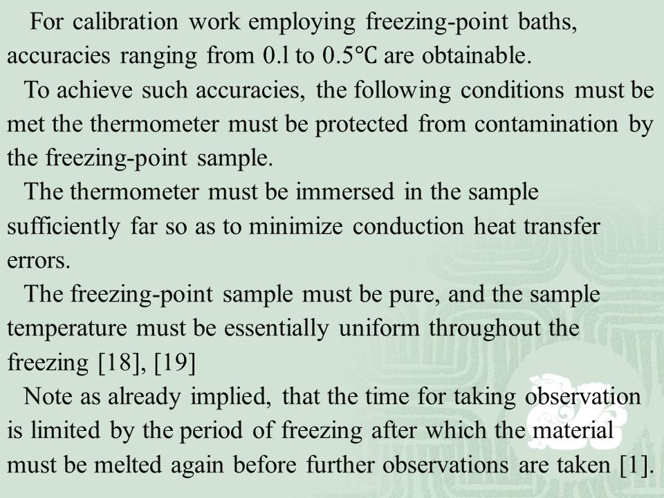 For calibration work employing freezing-point baths, accuracies ranging from 0.l to 0.5 ℃ are obtainable. To achieve such accuracies, the following co