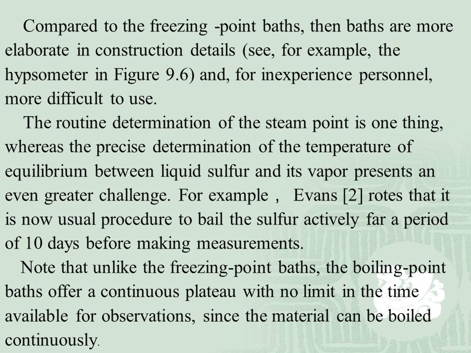 Compared to the freezing -point baths, then baths are more elaborate in construction details (see, for example, the hypsometer in Figure 9.6) and, for