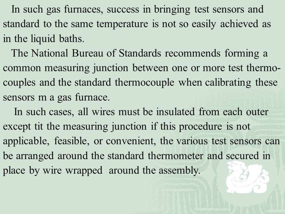 In such gas furnaces, success in bringing test sensors and standard to the same temperature is not so easily achieved as in the liquid baths. The Nati