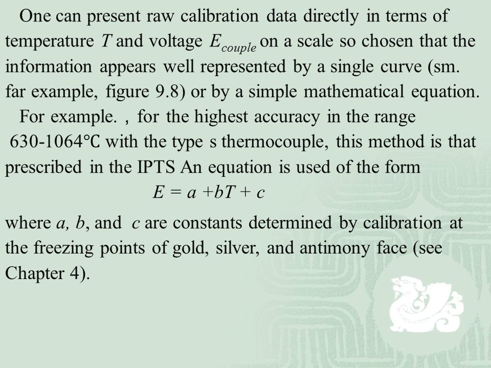 One can present raw calibration data directly in terms of temperature T and voltage E couple on a scale so chosen that the information appears well re