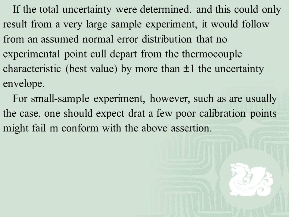 If the total uncertainty were determined. and this could only result from a very large sample experiment, it would follow from an assumed normal error