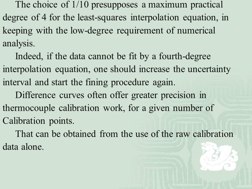 The choice of 1/10 presupposes a maximum practical degree of 4 for the least-squares interpolation equation, in keeping with the low-degree requiremen