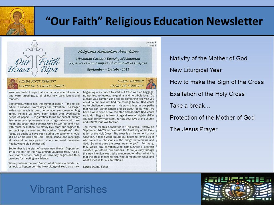 Our Faith Religious Education Newsletter Vibrant Parishes Nativity of the Mother of God New Liturgical Year How to make the Sign of the Cross Exaltation of the Holy Cross Take a break… Protection of the Mother of God The Jesus Prayer