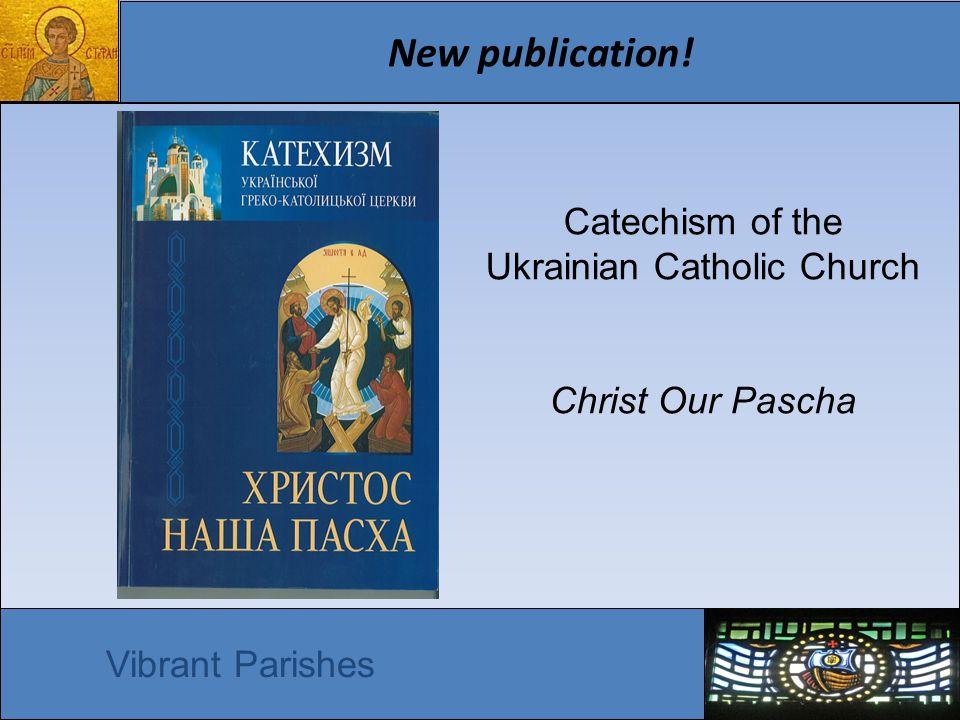 New publication! Vibrant Parishes Catechism of the Ukrainian Catholic Church Christ Our Pascha