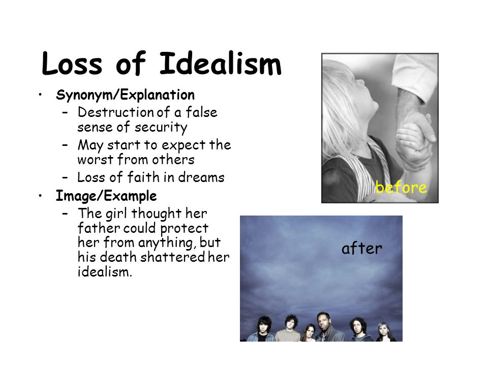 Loss of Idealism Synonym/Explanation –Destruction of a false sense of security –May start to expect the worst from others –Loss of faith in dreams Ima
