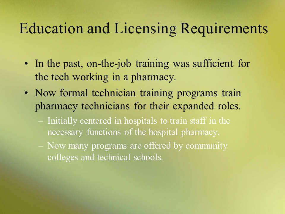 Education and Licensing Requirements Most state boards of pharmacy recognize the existence and importance of the pharmacy technician. Each state board