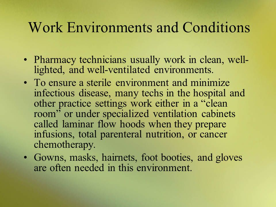 Work Environments and Conditions Pharmacy technicians are employed in most of the same settings as pharmacists –community pharmacies (i.e., drugstores