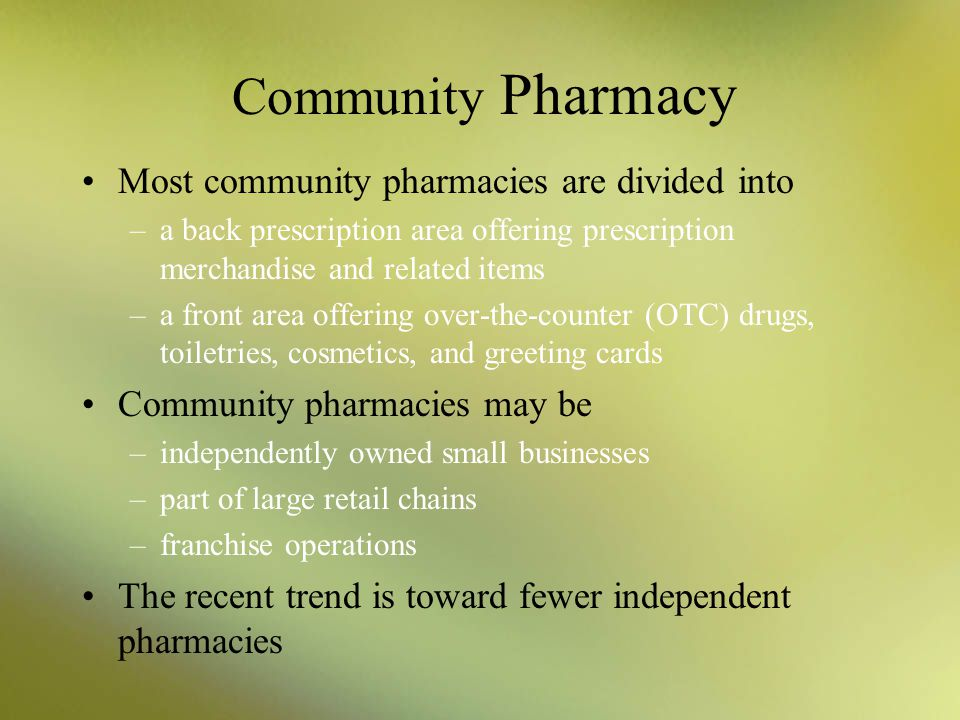 Community Pharmacy Three fifths of all pharmacists in the United States work in a community pharmacy (retail pharmacy). –an independent or chain pharm