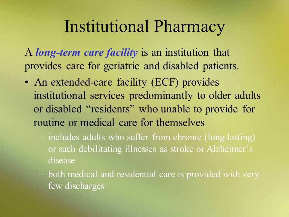 Institutional Pharmacy Pharmacists and pharmacy technicians working in home healthcare –provide educational materials –carry out traditional compoundi