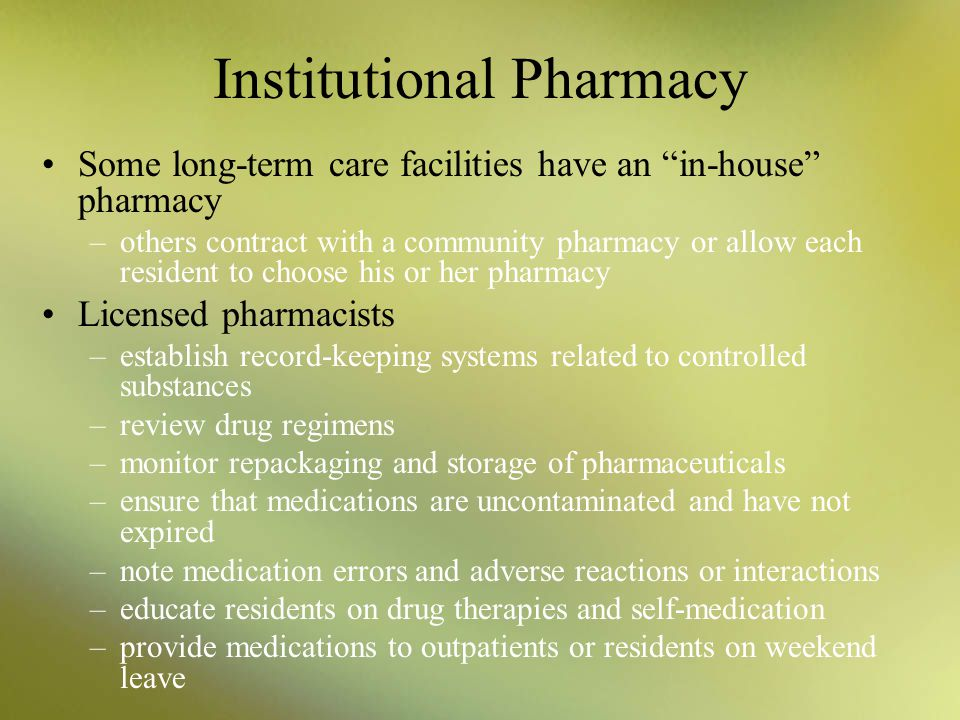 Institutional Pharmacy Skilled-care facilities (SCF) are limited to patients requiring more round-the-clock nursing care (such as IV infusions) or rec