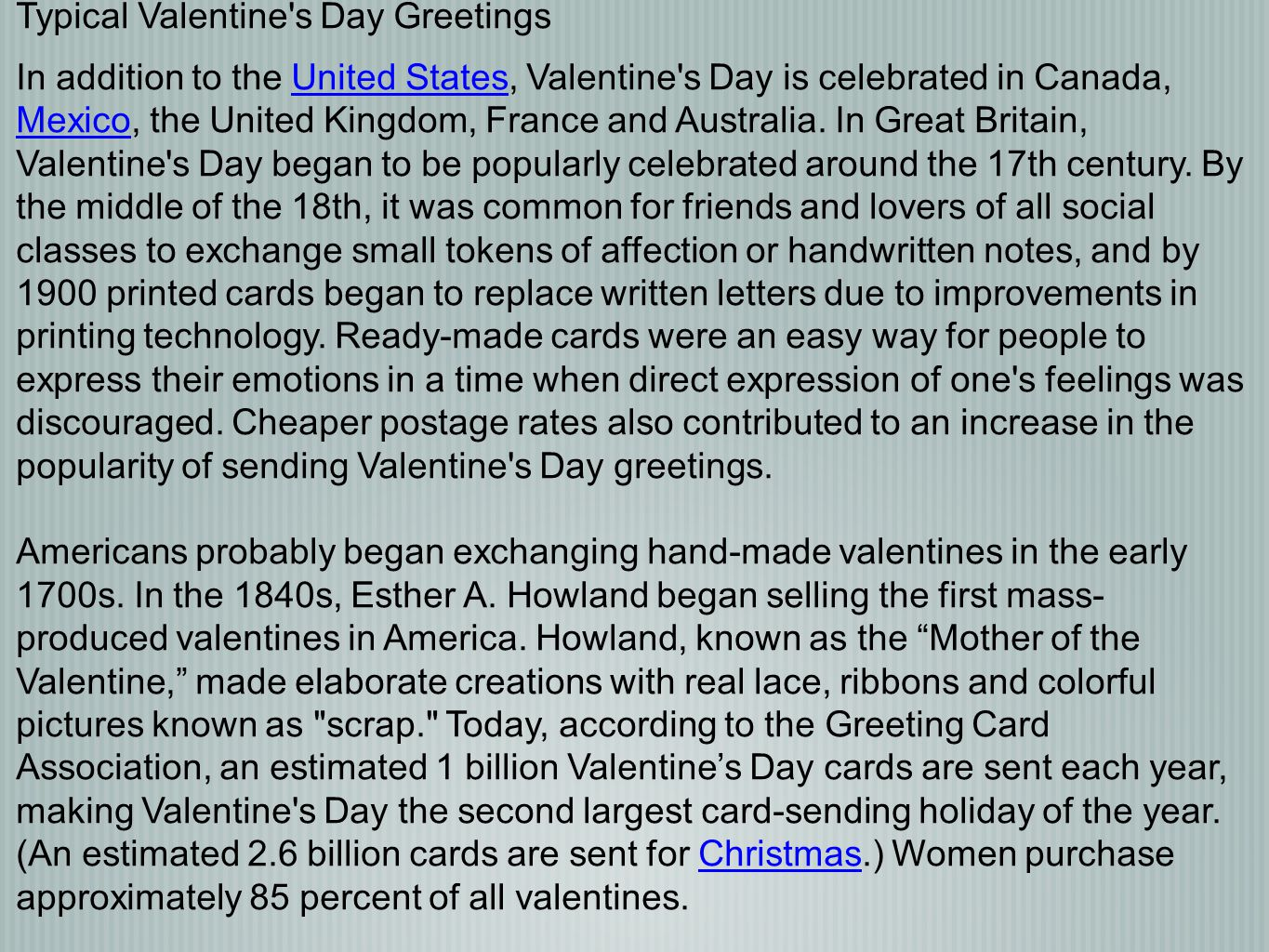 Typical Valentine's Day Greetings In addition to the United States, Valentine's Day is celebrated in Canada, Mexico, the United Kingdom, France and Au