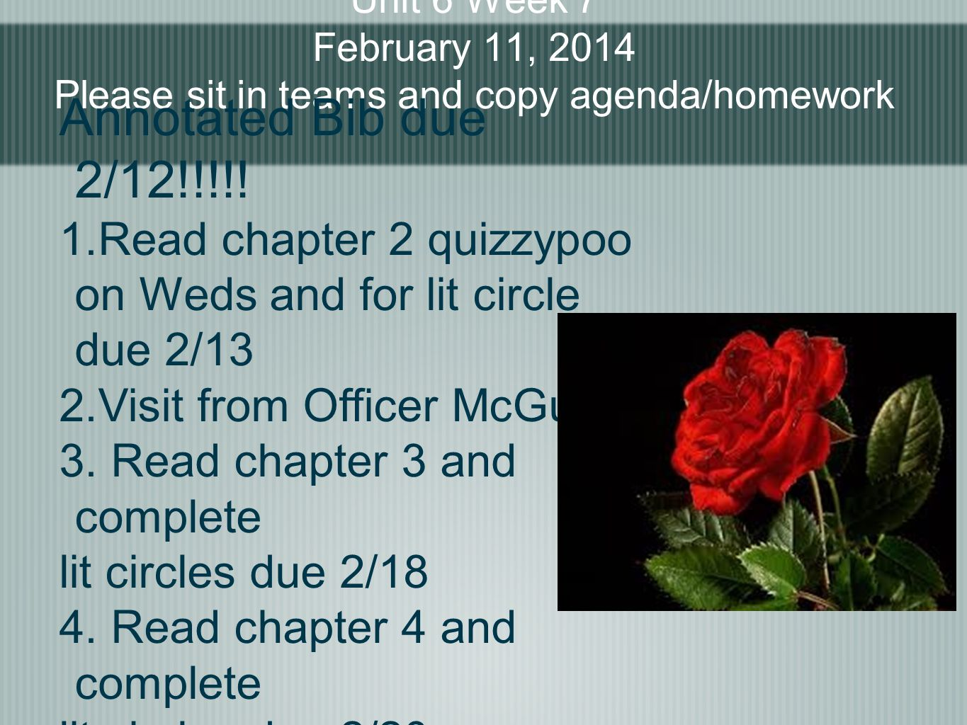 Unit 6 Week 7 February 11, 2014 Please sit in teams and copy agenda/homework Annotated Bib due 2/12!!!!! 1.Read chapter 2 quizzypoo on Weds and for li