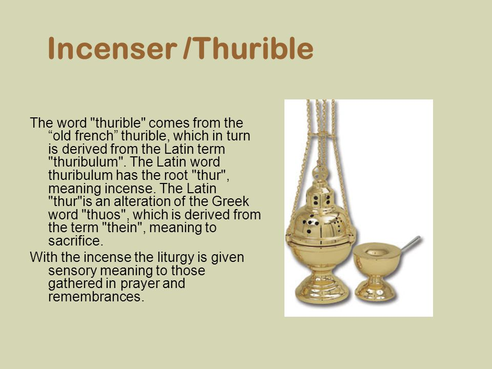 Incenser /Thurible The word