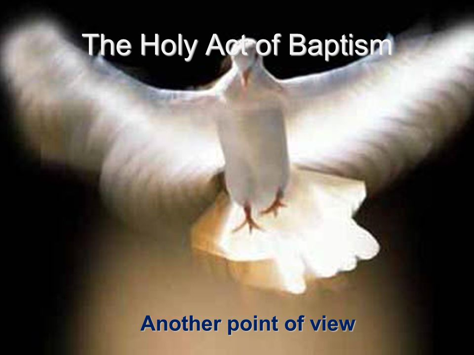 The Holy Act of Baptism Another point of view