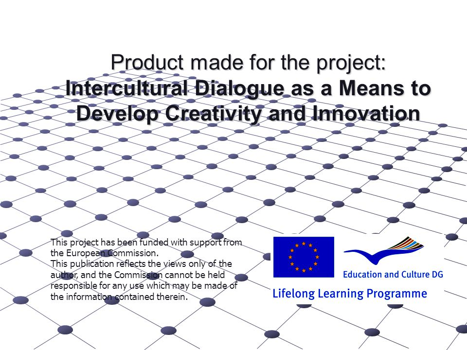 Product made for the project: Intercultural Dialogue as a Means to Develop Creativity and Innovation This project has been funded with support from the European Commission.