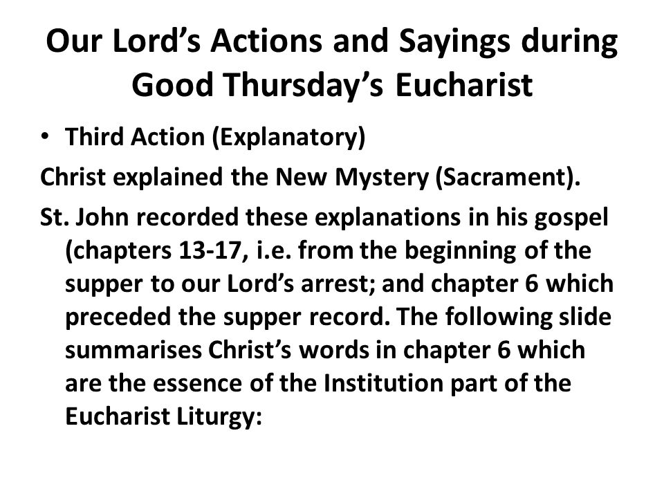 Our Lord's Actions and Sayings during Good Thursday's Eucharist Third Action (Explanatory) Christ explained the New Mystery (Sacrament). St. John reco
