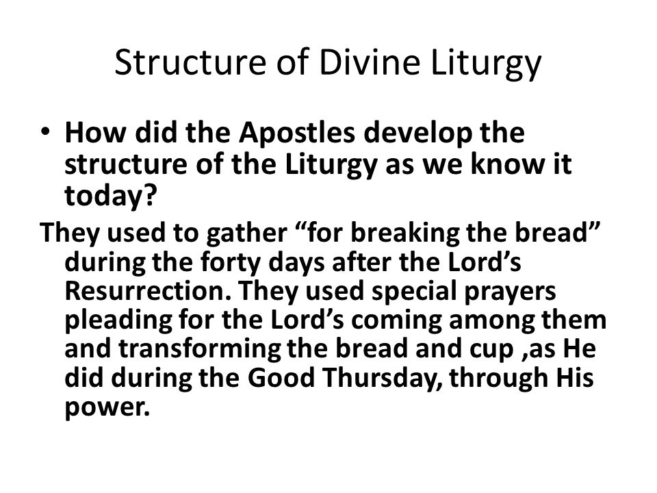 Structure of Divine Liturgy How did the Apostles develop the structure of the Liturgy as we know it today.