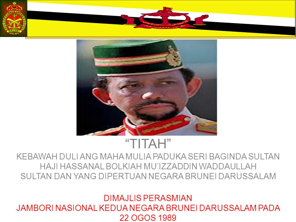 NATIONAL SERVICE THE INTRODUCTION OF NATIONAL SERVICE IN NEGARA BRUNEI DARUSSALAM PERSPECTIVE TITAH KEBAWAH DULI ANG MAHA MULIA PADUKA SERI BAGINDA SULTAN HAJI HASSANAL BOLKIAH MU'IZZADDIN WADDAULLAH SULTAN DAN YANG DIPERTUAN NEGARA BRUNEI DARUSSALAM DIMAJLIS PERASMIAN JAMBORI NASIONAL KEDUA NEGARA BRUNEI DARUSSALAM PADA 22 OGOS 1989