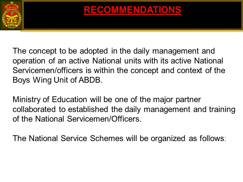 RECOMMENDATIONS The concept to be adopted in the daily management and operation of an active National units with its active National Servicemen/officers is within the concept and context of the Boys Wing Unit of ABDB.