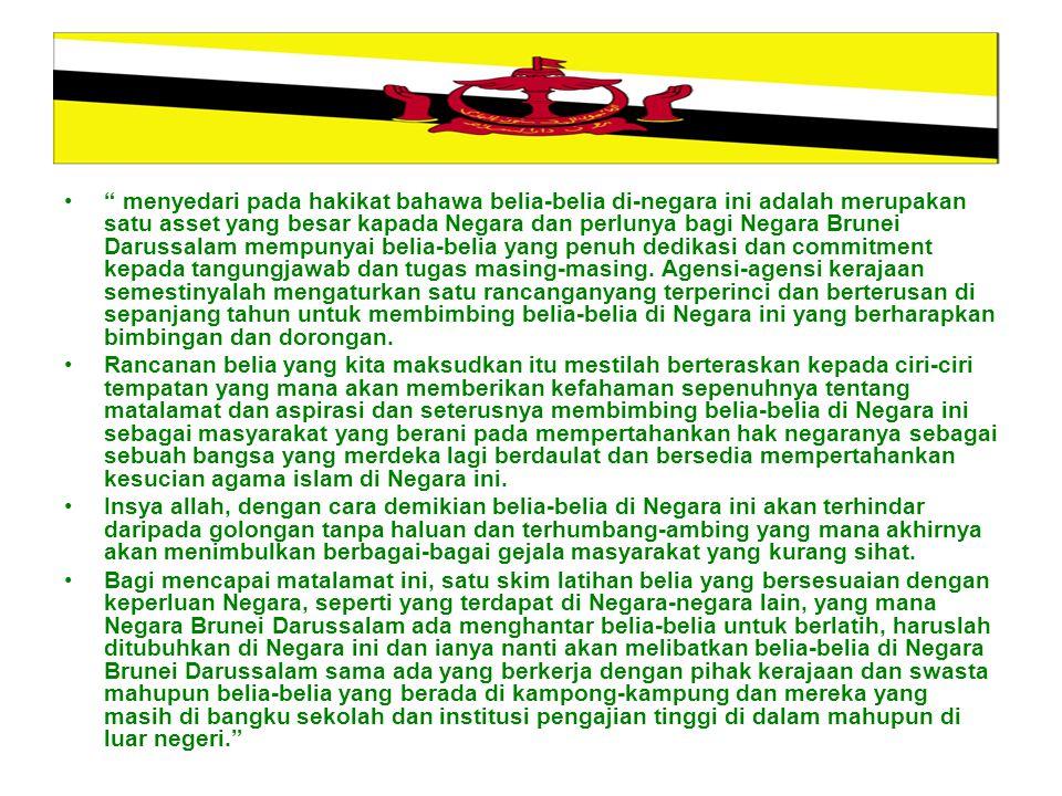 menyedari pada hakikat bahawa belia-belia di-negara ini adalah merupakan satu asset yang besar kapada Negara dan perlunya bagi Negara Brunei Darussalam mempunyai belia-belia yang penuh dedikasi dan commitment kepada tangungjawab dan tugas masing-masing.