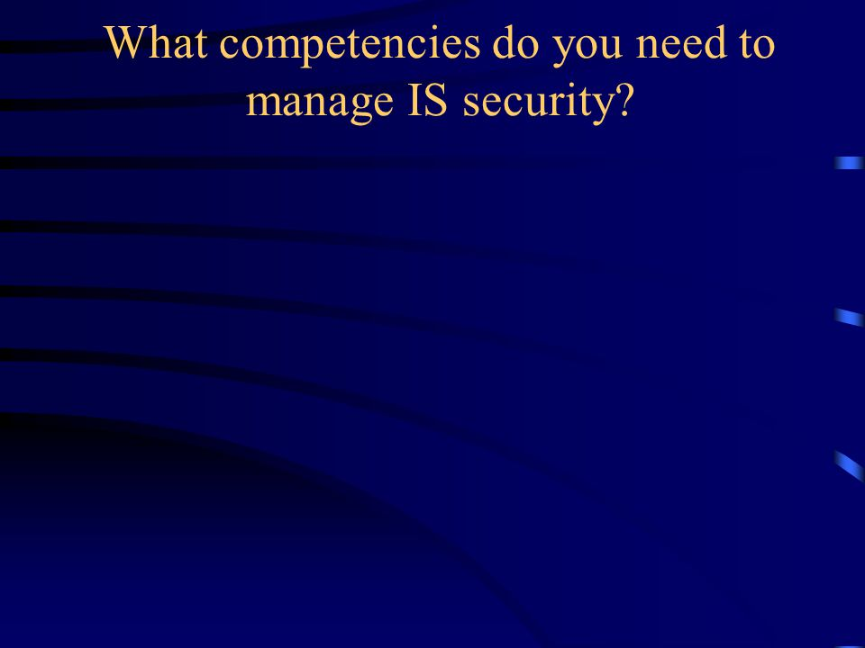 What competencies do you need to manage IS security