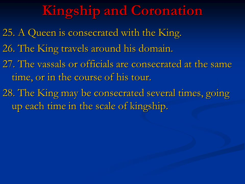 Kingship and Coronation 25. A Queen is consecrated with the King. 26. The King travels around his domain. 27. The vassals or officials are consecrated