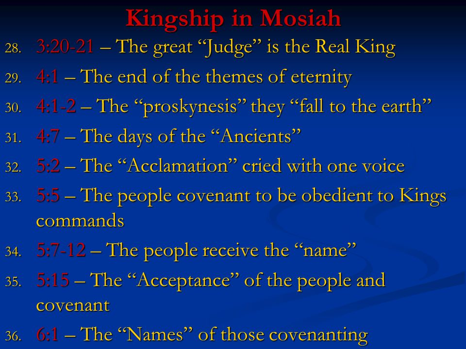 "Kingship in Mosiah 28. 3:20-21 – The great ""Judge"" is the Real King 29. 4:1 – The end of the themes of eternity 30. 4:1-2 – The ""proskynesis"" they ""fa"