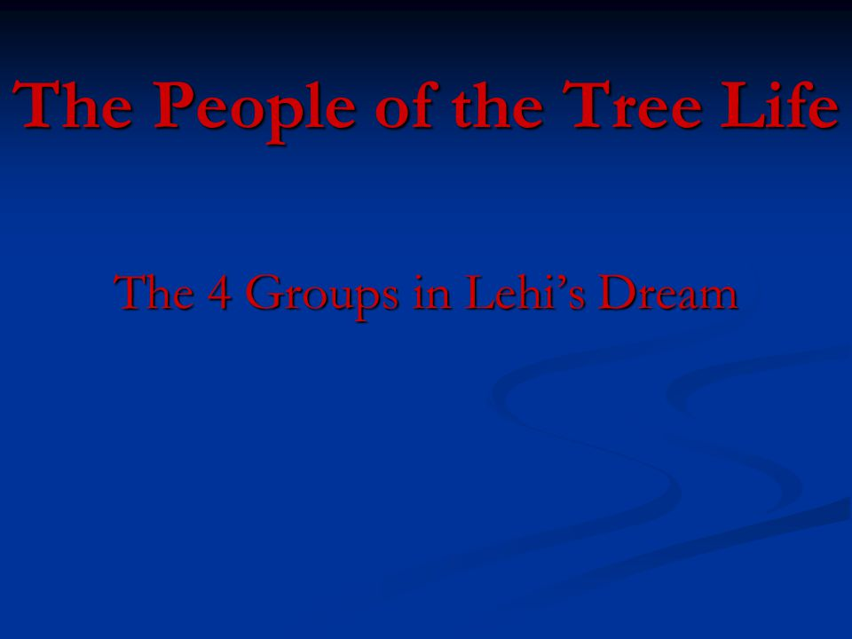 The People of the Tree Life The 4 Groups in Lehi's Dream