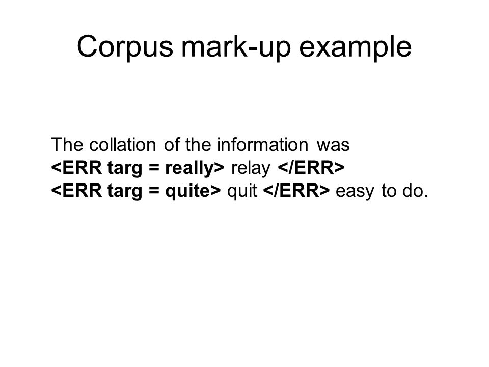 The collation of the information was relay quit easy to do. Corpus mark-up example