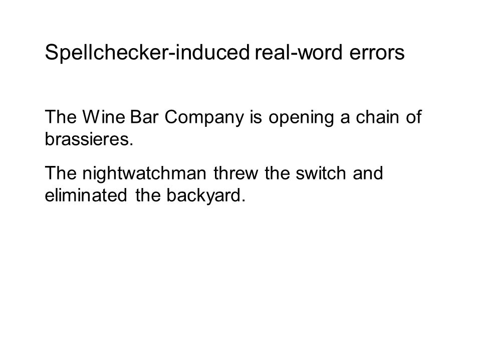 Spellchecker-induced real-word errors The Wine Bar Company is opening a chain of brassieres.