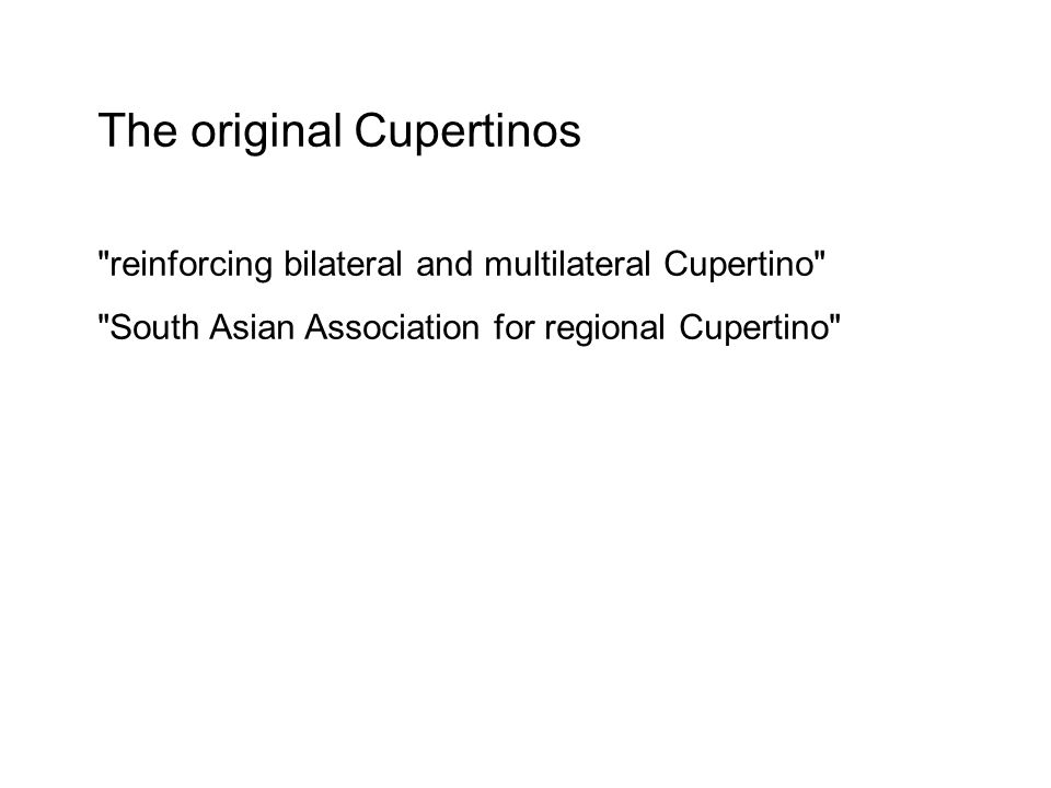 The original Cupertinos reinforcing bilateral and multilateral Cupertino South Asian Association for regional Cupertino