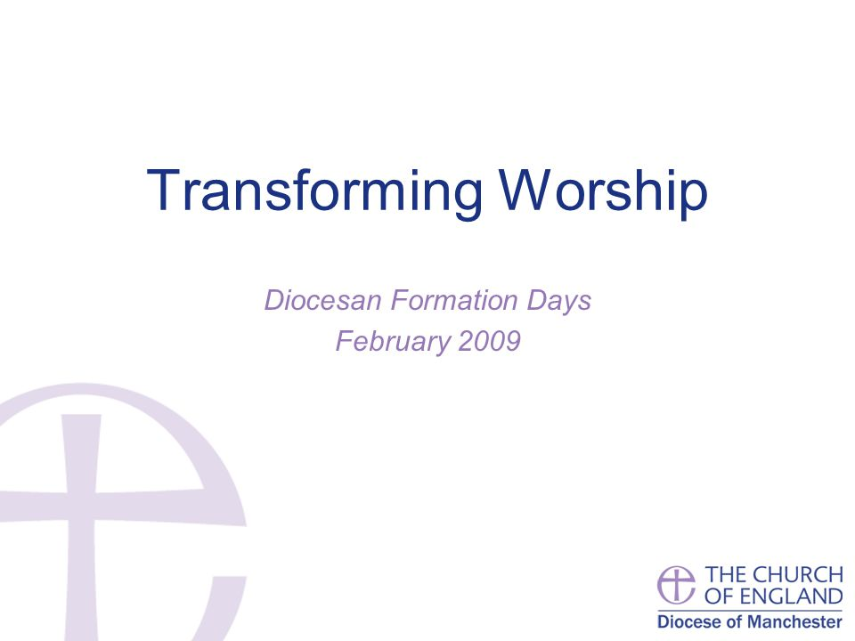 Transforming Worship Diocesan Formation Days February 2009