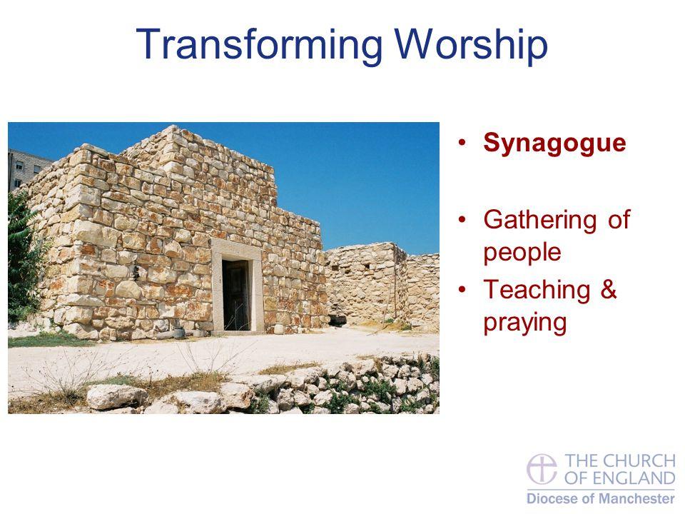 Transforming Worship Synagogue Gathering of people Teaching & praying