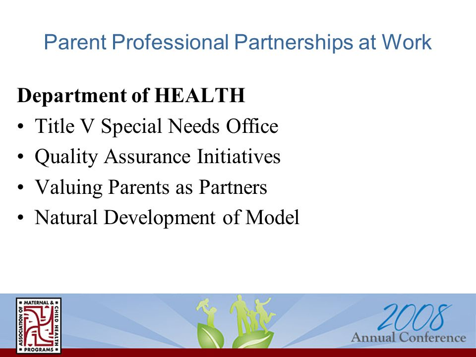 Department of HEALTH Title V Special Needs Office Quality Assurance Initiatives Valuing Parents as Partners Natural Development of Model