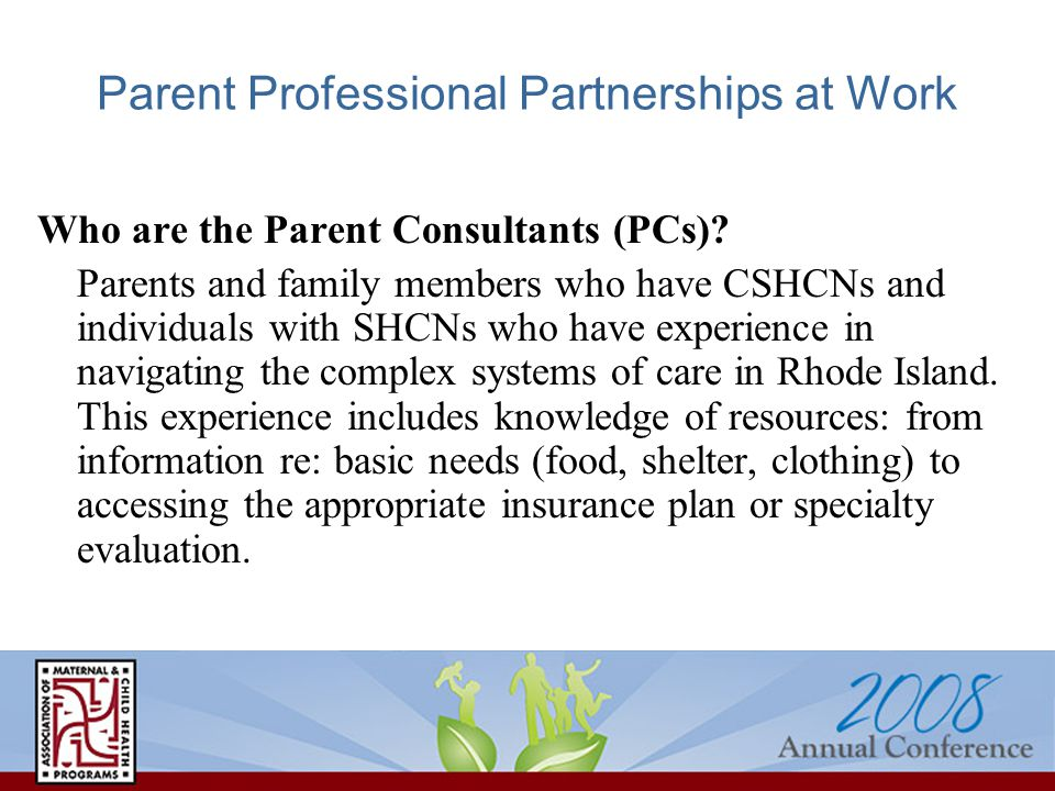 Parent Professional Partnerships at Work Who are the Parent Consultants (PCs).