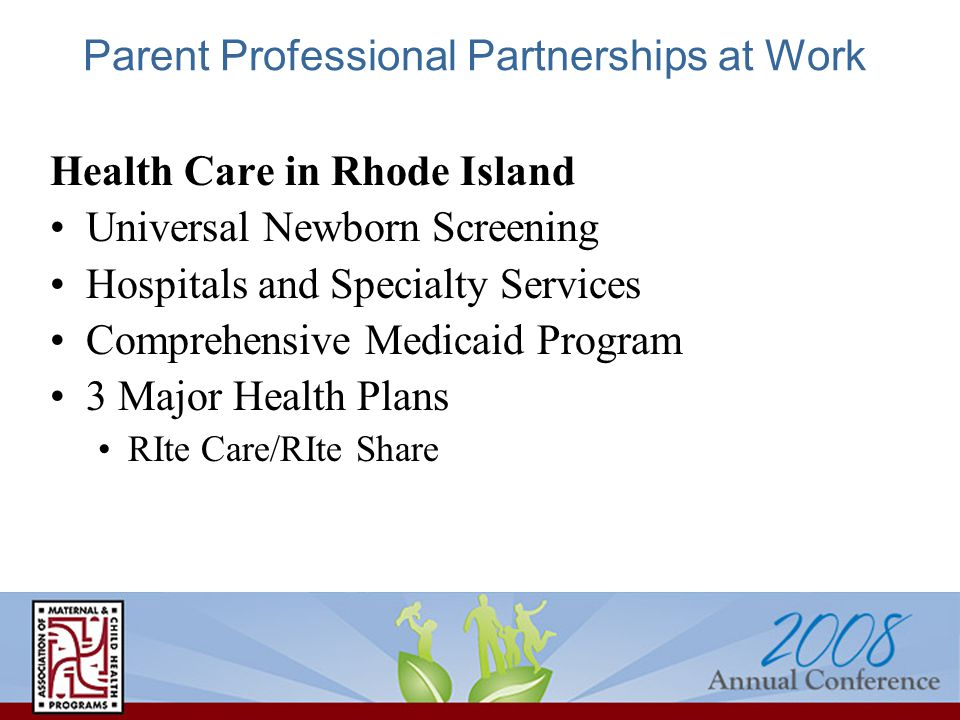 Health Care in Rhode Island Universal Newborn Screening Hospitals and Specialty Services Comprehensive Medicaid Program 3 Major Health Plans RIte Care/RIte Share