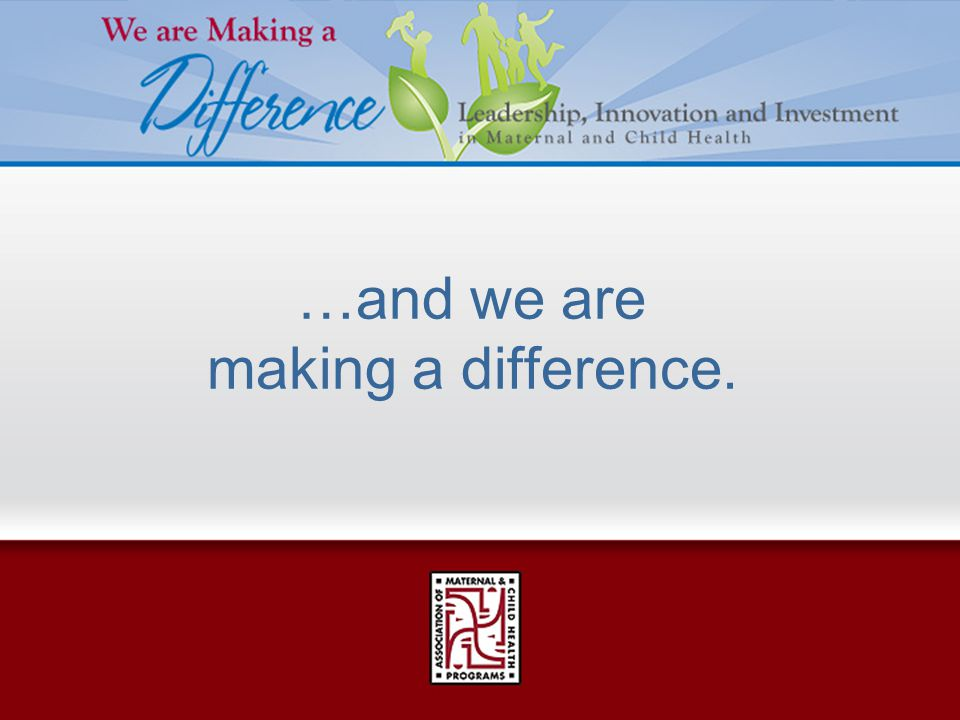 …and we are making a difference.
