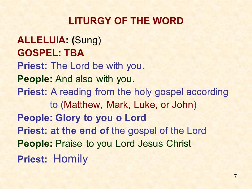 7 LITURGY OF THE WORD ALLELUIA: (Sung) GOSPEL: TBA Priest: The Lord be with you.