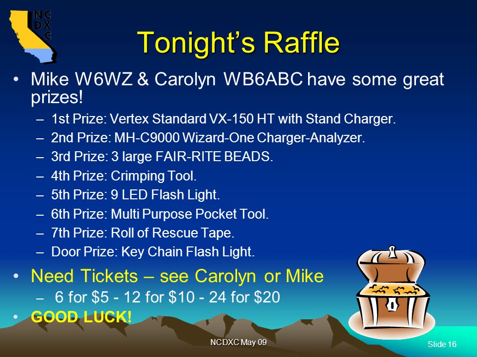 Slide 16 NCDXC May 09 Tonight's Raffle Mike W6WZ & Carolyn WB6ABC have some great prizes.