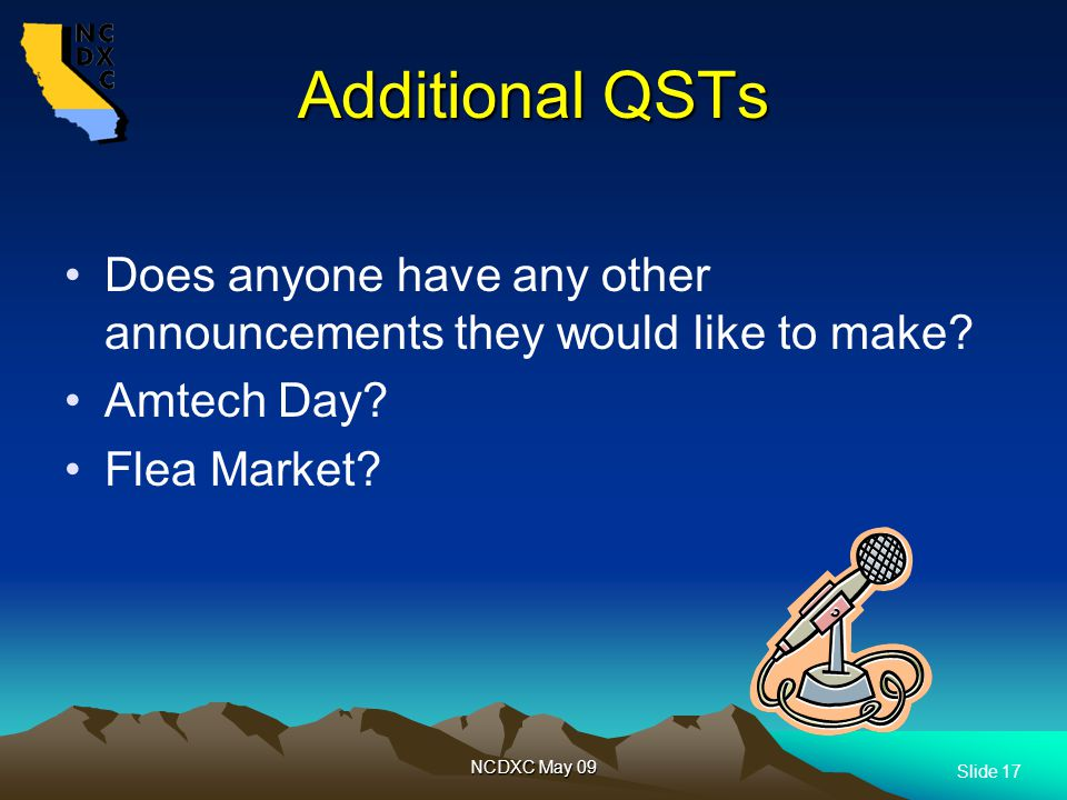 Slide 17 NCDXC May 09 Additional QSTs Does anyone have any other announcements they would like to make.