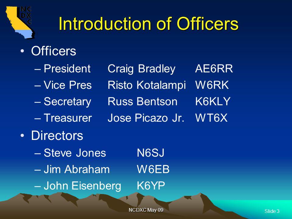 Slide 3 NCDXC May 09 Introduction of Officers Introduction of Officers Officers –President Craig BradleyAE6RR –Vice PresRisto Kotalampi W6RK –Secretar