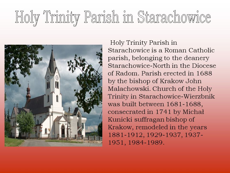 Holy Trinity Parish in Starachowice is a Roman Catholic parish, belonging to the deanery Starachowice-North in the Diocese of Radom. Parish erected in