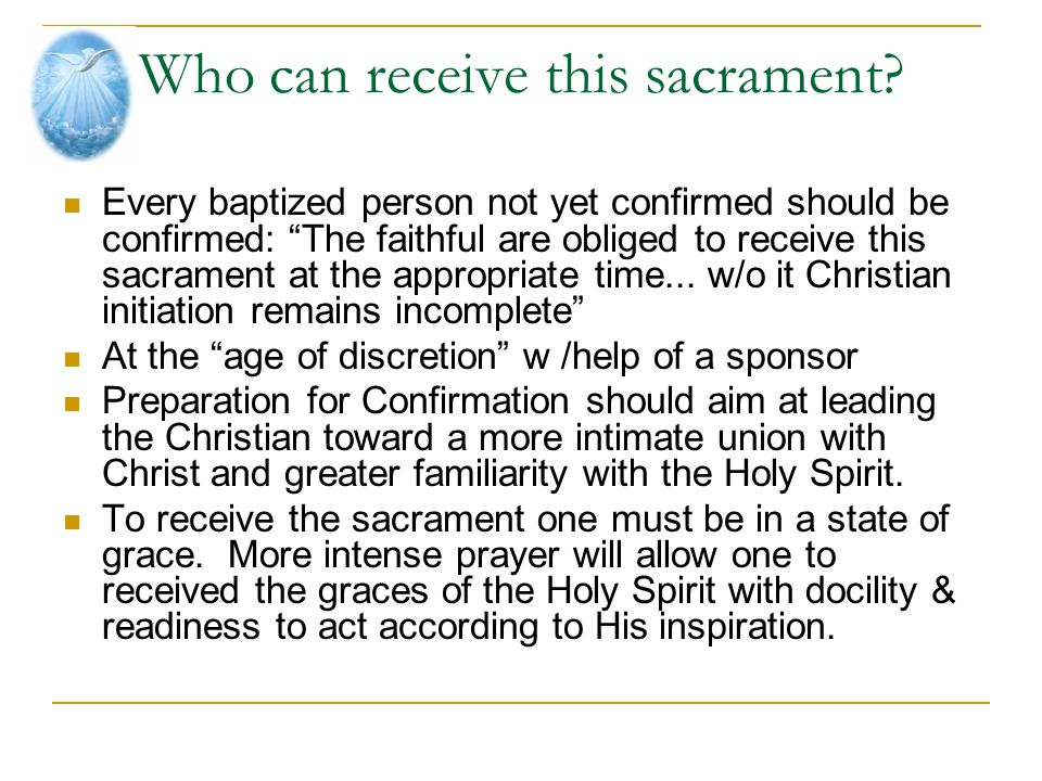 """Who can receive this sacrament? Every baptized person not yet confirmed should be confirmed: """"The faithful are obliged to receive this sacrament at th"""