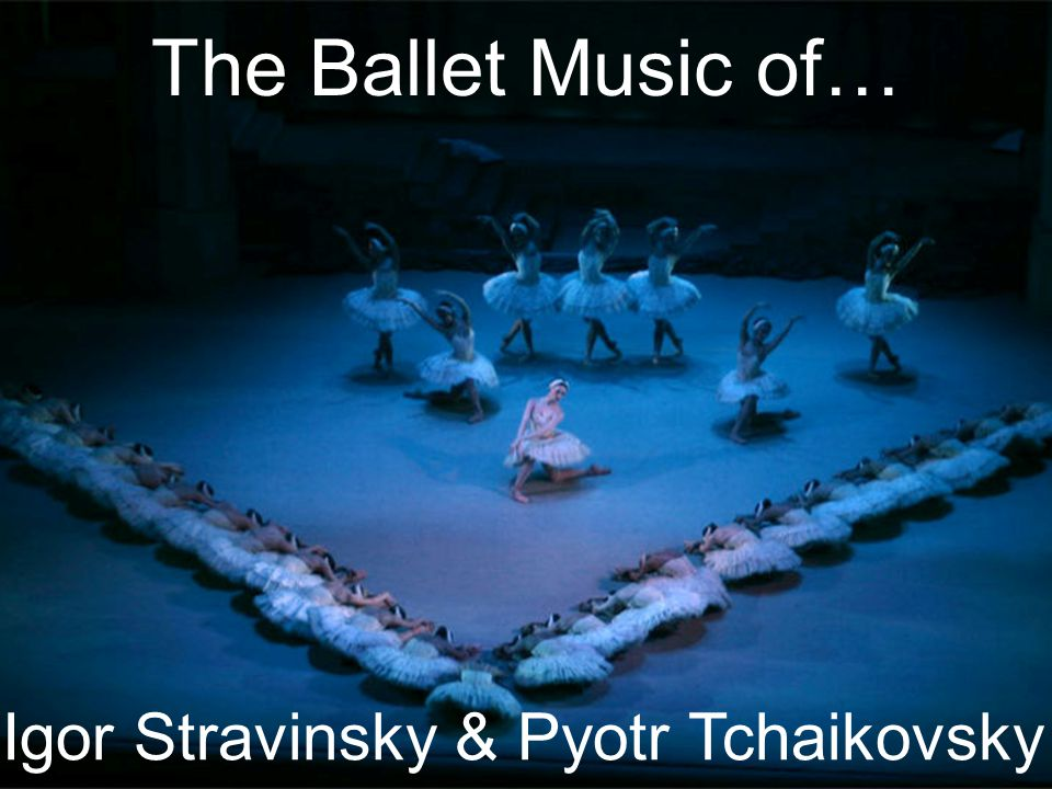 The Ballet Music of… Igor Stravinsky & Pyotr Tchaikovsky