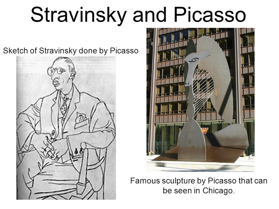 Stravinsky and Picasso Sketch of Stravinsky done by Picasso Famous sculpture by Picasso that can be seen in Chicago.