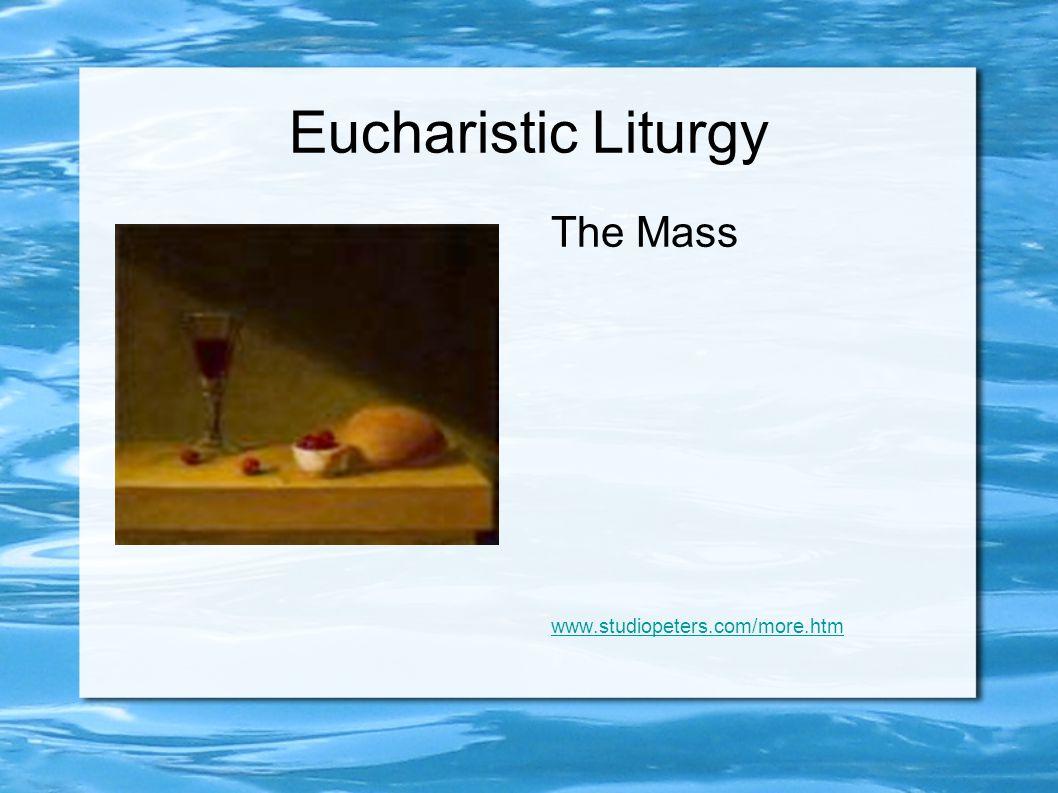 Eucharistic Liturgy The Mass www.studiopeters.com/more.htm